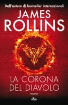 La Corona del Diavolo - Un'avventura della Sigma Force ebook by James Rollins