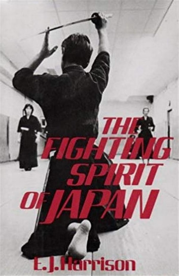 The Fighting Spirit of Japan - The Esoteric Study of the Martial Arts and Way of Life in Japan ebook by E. J. Harrison