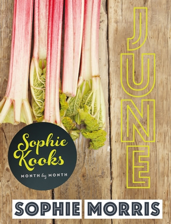 Sophie Kooks Month by Month: June - Quick and Easy Feelgood Seasonal Food for June from Kooky Dough's Sophie Morris ebook by Sophie Morris