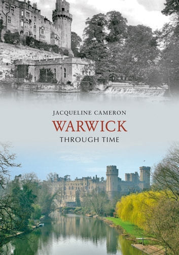 Warwick Through Time ebook by Jacqueline Cameron