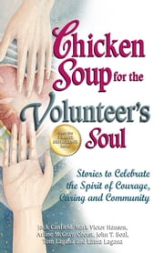 Chicken Soup for the Volunteer's Soul - Stories to Celebrate the Spirit of Courage, Caring and Community ebook by Jack Canfield,Mark Victor Hansen