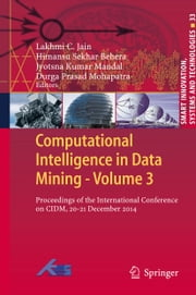 Computational Intelligence in Data Mining - Volume 3 - Proceedings of the International Conference on CIDM, 20-21 December 2014 ebook by Lakhmi C. Jain,Himansu Sekhar Behera,Jyotsna Kumar Mandal,Durga Prasad Mohapatra