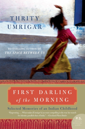 First Darling of the Morning - Selected Memories of an Indian Childhood ebook by Thrity Umrigar