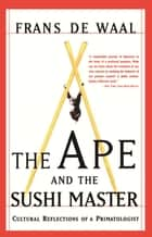 The Ape And The Sushi Master - Cultural Reflections Of A Primatologist ebook by Frans De Waal