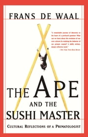 The Ape And The Sushi Master - Cultural Reflections Of A Primatologist ebook by Franz De Waal