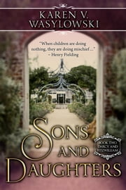 Sons & Daughters - Darcy & Fitzwilliam, Book 2 ebook by Karen V. Wasylowski