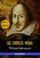 William Shakespeare: The Complete Works - (37 plays, 160 sonnets and 5 Poetry Books With Active Table of Contents)(Bauer Classics) ebook by William Shakespeare, Bauer Books