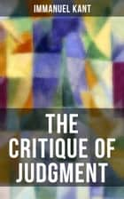 THE CRITIQUE OF JUDGMENT - Critique of the Power of Judgment ebook by Immanuel Kant, J. H. Bernard