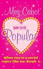 How to be Popular - When You're A Social Reject Like Me, Steph L eBook by Meg Cabot