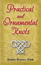 Practical and Ornamental Knots ebook by George Russell Shaw