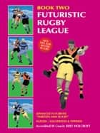Book 2: Futuristic Rugby League - Academy of Excellence For Coaching Rugby Skills and Fitness Drills ebook by Bert Holcroft