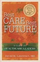 Best Care, Best Future: ebook by David M. Lawrence, MD