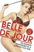 The Intimate Adventures Of A London Call Girl ebook by Belle de Jour