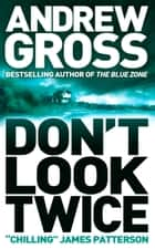 Don't Look Twice ebook by Andrew Gross