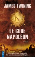 Le code Napoléon ebook by James Twining