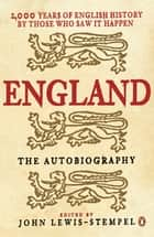 England: The Autobiography - 2,000 Years of English History by Those Who Saw it Happen ebook by none, John Lewis-Stempel