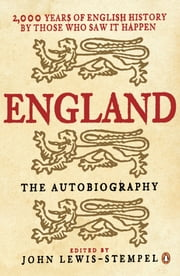 England: The Autobiography - 2,000 Years of English History by Those Who Saw it Happen ebook by none