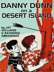 Danny Dunn on a Desert Island ebook by Jay Williams,Raymond Abrashkin