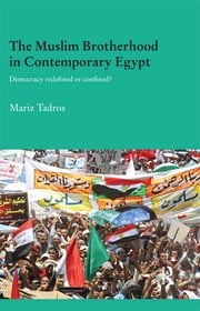 The Muslim Brotherhood in Contemporary Egypt - Democracy Redefined or Confined? ebook by Mariz Tadros