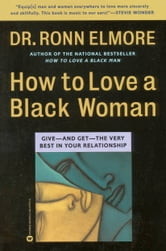 How to Love a Black Woman - Give-and Get-the Very Best in Your Relationship ebook by Ronn Elmore