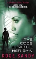 The Code Beneath Her Skin - A Shadow Files Thriller ebook by Rose Sandy