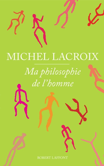 Ma philosophie de l'homme eBook by Michel LACROIX