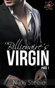 The Billionaire's Virgin Part 1 - The Scientist & the CEO, #1 ebook by Nikki Steele