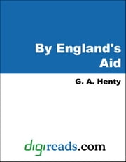 By England's Aid ebook by Henty, G. A.