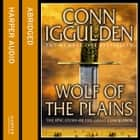 Wolf of the Plains (Conqueror, Book 1) audiobook by Conn Iggulden, John Nicholl
