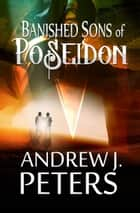 Banished Sons Of Poseidon ebook by Andrew J. Peters