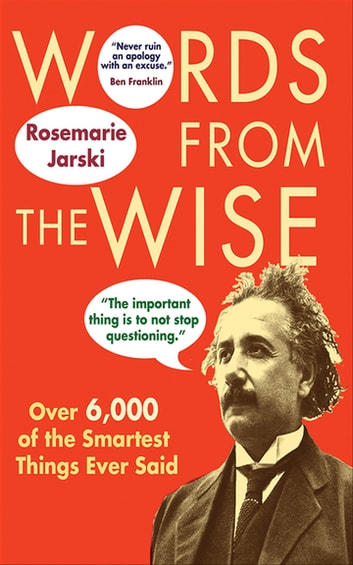 Words from the Wise - Over 6,000 of the Smartest Things Ever Said ebook by Rosemarie Jarski