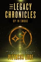 The Legacy Chronicles: Up in Smoke 電子書 by Pittacus Lore