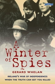 A Winter of Spies - Ireland's War of Independence: when the truth can get you killed ebook by Gerard Whelan