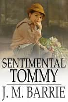 Sentimental Tommy - The Story of His Boyhood ebook by