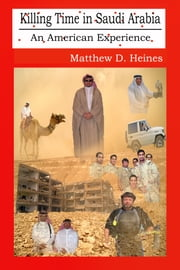 Killing Time in Saudi Arabia - An American Experience ebook by Matthew Heines