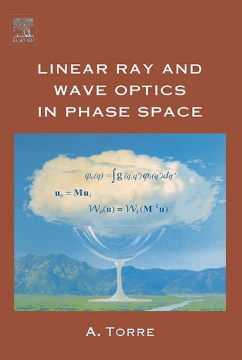 Linear Ray and Wave Optics in Phase Space - Bridging Ray and Wave Optics via the Wigner Phase-Space Picture ebook by Amalia Torre