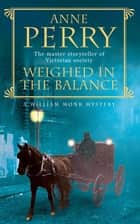 Weighed in the Balance (William Monk Mystery, Book 7) - A royal scandal jeopardises the courts of Venice and Victorian London ebook by Anne Perry