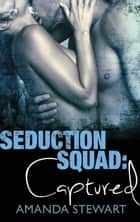 Seduction Squad: Captured ebook by Amanda Stewart