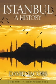 Istanbul: A History ebook by David Jacobs