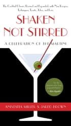 Shaken Not Stirred - A Celebration of the Martini ebook by Anistatia R. Miller, Jared Brown