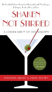 Shaken Not Stirred - A Celebration of the Martini ebook by Anistatia R. Miller,Jared Brown