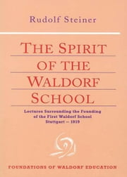 The Spirit of the Waldorf School ebook by Rudolf Steiner