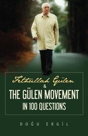 Fethullah Gulen and the Gulen Movement in 100 Questions ebook by Dogu Ergil