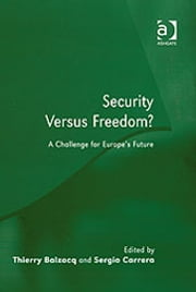 Security Versus Freedom? - A Challenge for Europe's Future ebook by Dr Thierry Balzacq,Dr Sergio Carrera
