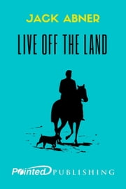 Live off the Land ebook by Jack Abner,Pointed Publishing