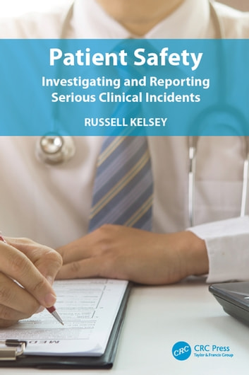 Patient Safety - Investigating and Reporting Serious Clinical Incidents ebook by Russell Kelsey