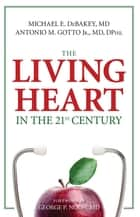The Living Heart in the 21st Century ebook by D E. D Debakey, Antonio M. Gotto, D P. D Noon