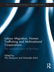 Labour Migration, Human Trafficking and Multinational Corporations - The Commodification of Illicit Flows ebook by Ato Quayson,Antonela Arhin