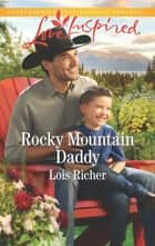 Rocky Mountain Daddy ebook by Lois Richer