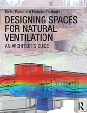 Designing Spaces for Natural Ventilation - An Architect's Guide ebook by Ulrike Passe,Francine Battaglia
